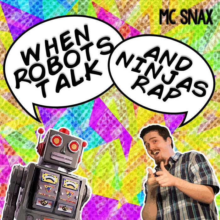 The excellent 2015 release from MC Snax titled When Robots Talk and Ninjas Rap